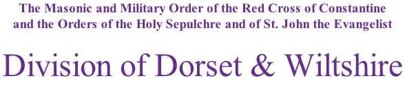 The Masonic and Military Order of the Red Cross of Constantine and the Orders of the Holy Sepulchre and of St. John the Evangelist  Division of Dorset & Wiltshire